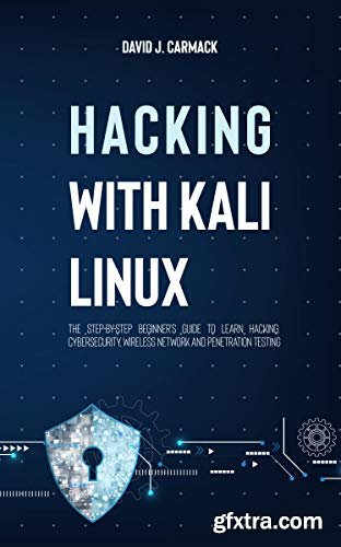 Hacking With Kali Linux: The Step-By-Step Beginner\'s Guide to Learn Hacking