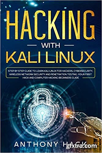 Hacking with Kali Linux: Step by Step Guide To Learn Kali Linux for Hackers, Cybersecurity, Wireless Network Security