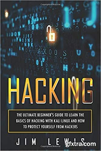 Hacking: The Ultimate Beginner\'s Guide to Learn the Basics of Hacking with Kali Linux and How to Protect yourself from Hackers