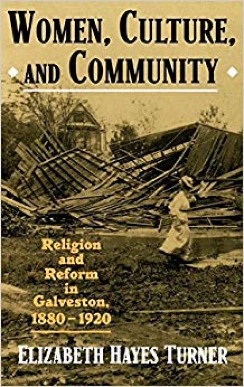 Women, Culture, and Community: Religion and Reform in Galveston, 1880-1920 - 0195086880