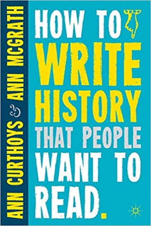 How to Write History that People Want to Read - 0230290388