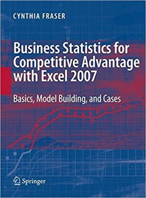 Business Statistics for Competitive Advantage with Excel 2007: Basics, Model Building and Cases - 0387744029