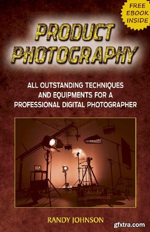 Product Photography: All Outstanding Techniques and Equipments For a professional Digital photographer