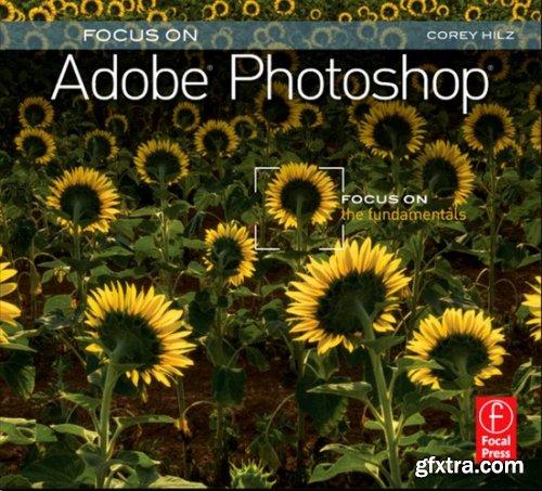 Focus On Adobe Photoshop: Focus on the Fundamentals