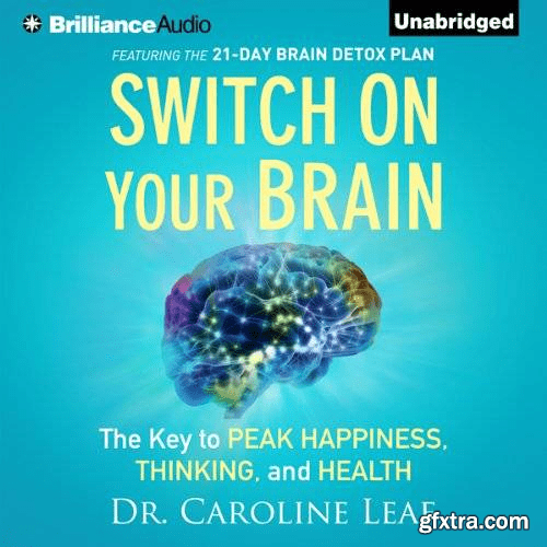 Switch on Your Brain: The Key to Peak Happiness, Thinking, and Health (Audiobook)