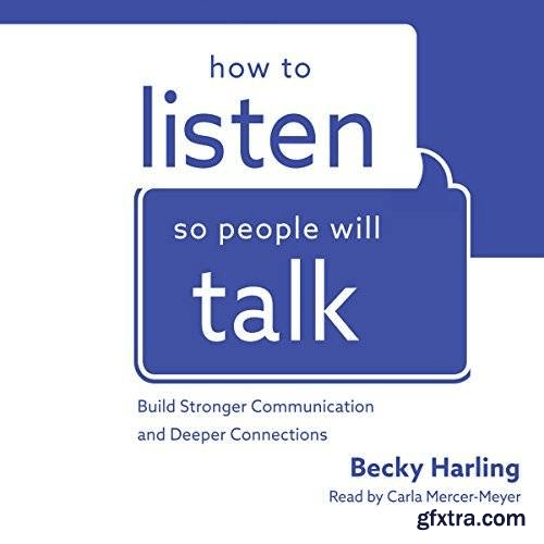 How to Listen So People Will Talk: Build Stronger Communication and Deeper Connections (Audiobook)