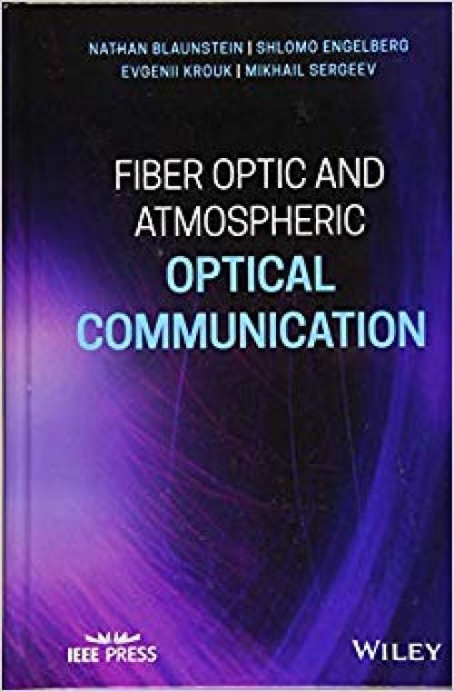 Fiber Optic and Atmospheric Optical Communication (Wiley - IEEE) - 1119601991
