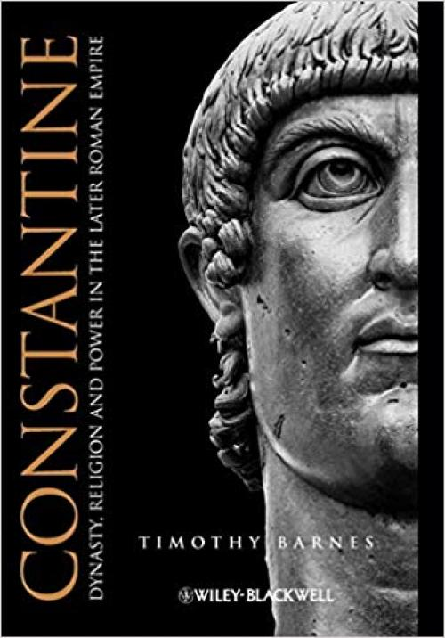 Constantine: Dynasty, Religion and Power in the Later Roman Empire - 1405117273