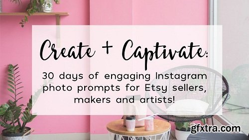 Create + Captivate: 30 days of engaging Instagram photo prompts for Etsy sellers, makers and artists