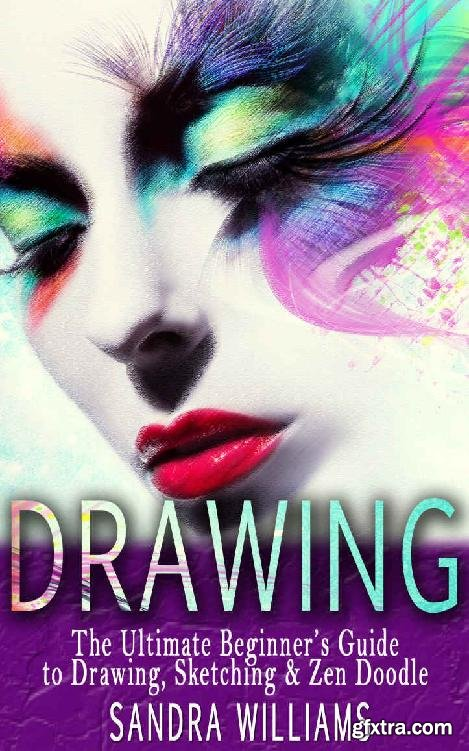 Drawing: The Ultimate Beginner's Guide to Drawing, Sketching & Zen Doodle