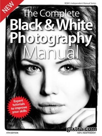 The Complete Black & White Photography Manual - 4th Edition 2019 (HQ PDF)