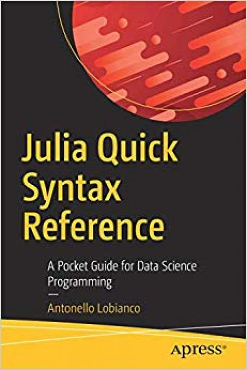 Julia Quick Syntax Reference: A Pocket Guide for Data Science Programming - 148425189X