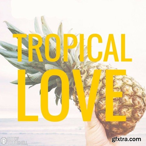 Out Of Your Shell Tropical Love Vol 1 WAV MiDi