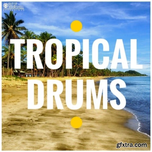 Out Of Your Shell Tropical Drums incl Contruction Kits WAV MiDi