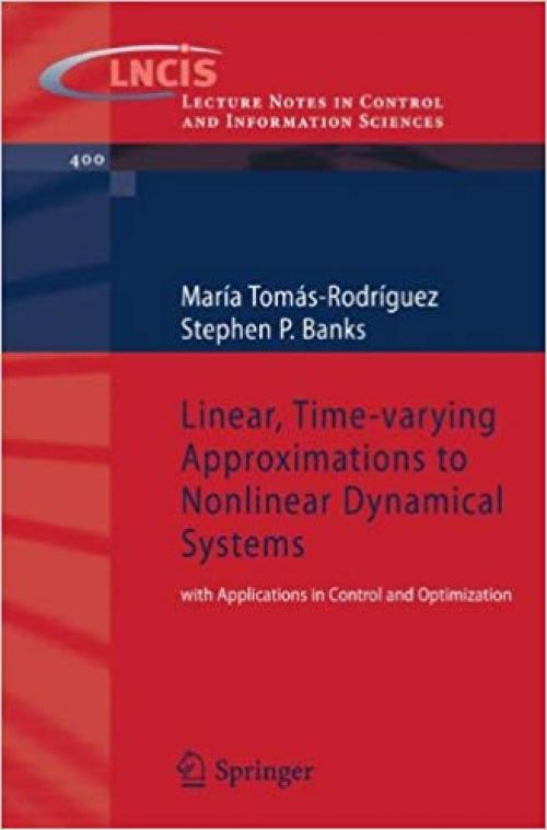Linear, Time-varying Approximations to Nonlinear Dynamical Systems: with Applications in Control and Optimization (Lecture Notes in Control and Information Sciences) - 184996100X