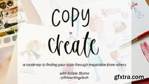 Copy to Create: Finding Your Style Through Inspiration