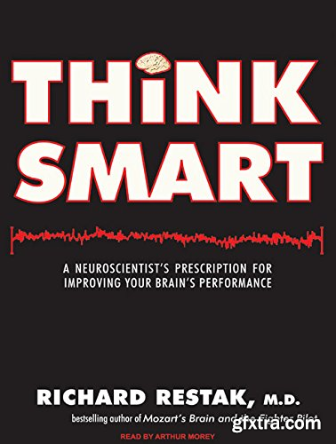 Think Smart: A Neuroscientist\'s Prescription for Improving Your Brain\'s Performance (Audiobook)