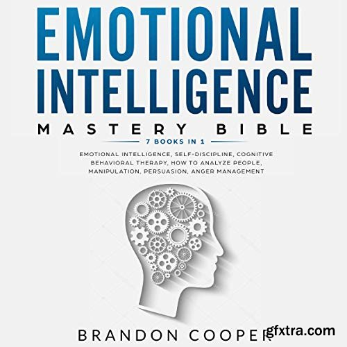 Emotional Intelligence Mastery Bible: 7 Books in 1 (Audiobook)