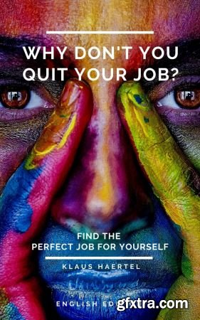 Why don\'t you quit your job? Find the perfect job for yourself