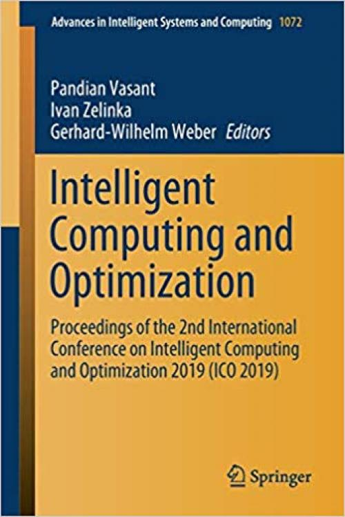 Intelligent Computing and Optimization: Proceedings of the 2nd International Conference on Intelligent Computing and Optimization 2019 (ICO 2019) (Advances in Intelligent Systems and Computing) - 3030335844
