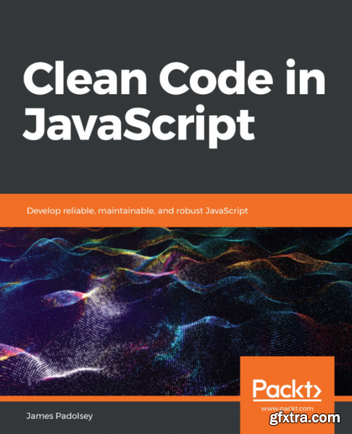 Clean Code in JavaScript: Develop reliable, maintainable and robust JavaScript