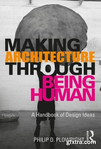 Making Architecture Through Being Human: A Handbook of Design Ideas