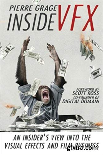 Inside VFX: An Insider\'s View Into The Visual Effects And Film Business, 2nd Edition