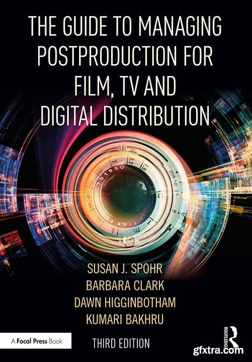The Guide to Managing Postproduction for Film, TV and Digital Distribution, 3rd Edition