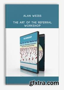 Alan Weiss – he Art Of The Referral Workshop