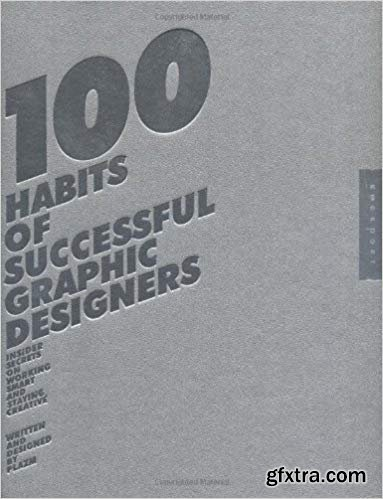 100 Habits of Successful Graphic Designers: Insider Secrets on Working Smart and Staying Creative