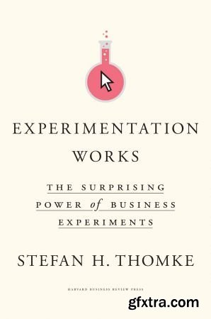 Experimentation Works: The Surprising Power of Business Experiments