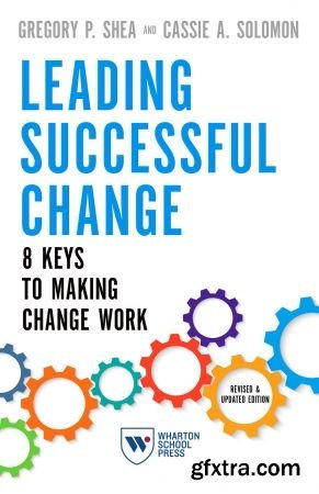 Leading Successful Change: 8 Keys to Making Change Work, Revised and Updated Edition
