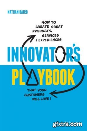 Innovator\'s Playbook: How to Create Great Products, Services and Experiences that Your Customers Will Love