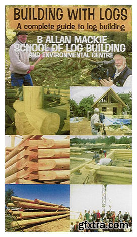 Building with Logs: A Complete Guide to Log Building