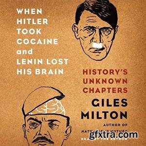 When Hitler Took Cocaine and Lenin Lost His Brain: History\'s Unknown Chapters (Audiobook)