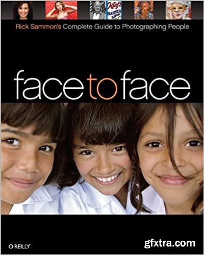 Face to Face: Rick Sammon\'s Complete Guide to Photographing People