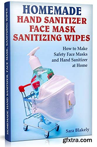Homemade Hand Sanitizer, Face Mask, Sanitizing Wipes: How to Make Safety Face Masks and Hand Sanitizers at Home