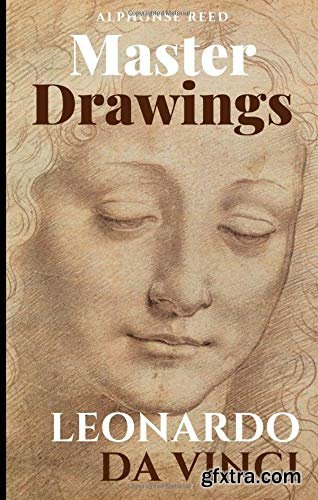 Leonardo da Vinci, Master Drawings: 95 Great Drawings. Portraits, Studies of Anatomy, Animals, Plants and Inventions