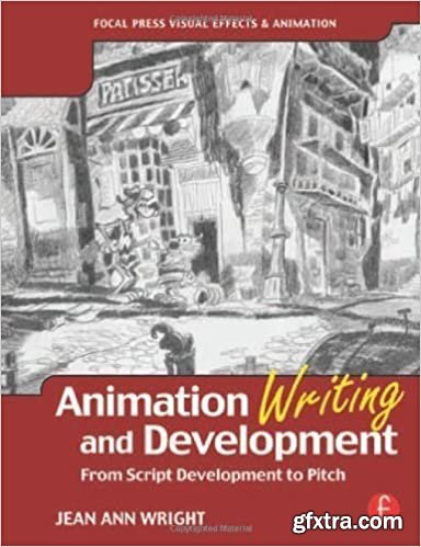 Animation Writing and Development, : From Script Development to Pitch