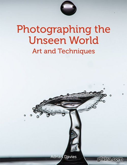 Photographing the Unseen World: Art and Techniques