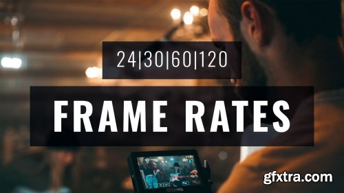 FRAME RATES for Video: How to Master Slow Motion, Speed Ramping and Cinematic Video