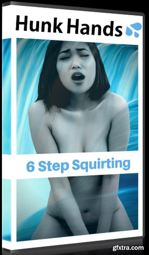Brian Hunk Hands - 6 Step Squirting
