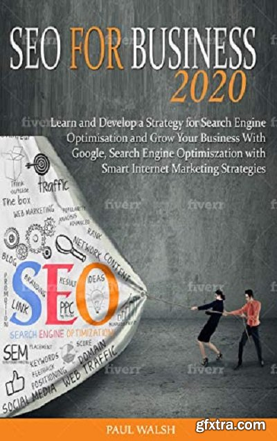 SEO for business 2020: Learn and Develop a Strategy for Search Engine Optimisation and Grow Your Business With Google