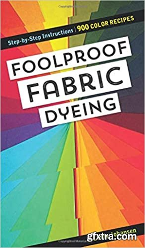 Foolproof Fabric Dyeing: 900 Color Recipes, Step-by-Step Instructions