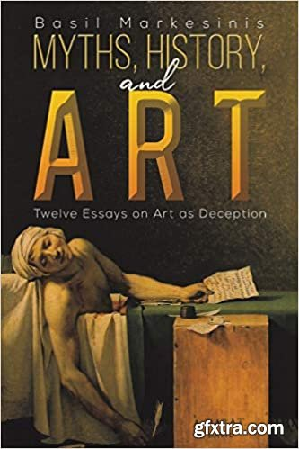 Myths, History, and Art: Twelve Essays on Art as Deception