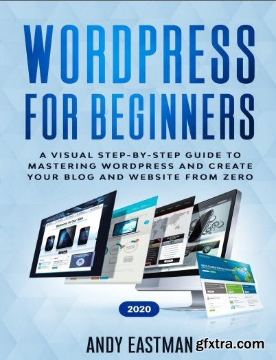 Wordpress for Beginners 2020: A Visual Step-by-Step Guide to Mastering Wordpress and Create your Blog and Website from Zero
