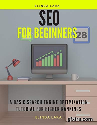 Seo For Beginners: A Basic Search Engine Optimization Tutorial for Higher Rankings