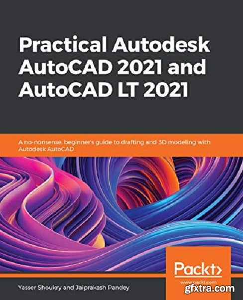 Practical Autodesk AutoCAD 2021 and AutoCAD LT 2021: A no-nonsense, beginner\'s guide to drafting and 3D modeling