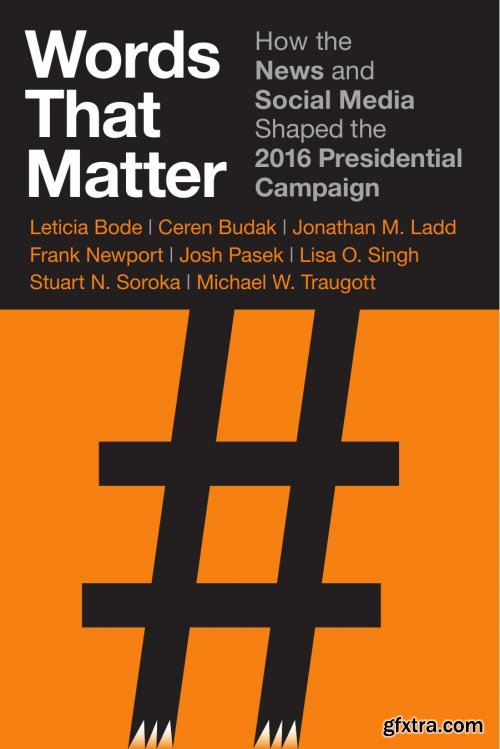 Words That Matter: How the News and Social Media Shaped the 2016 Presidential Campaign