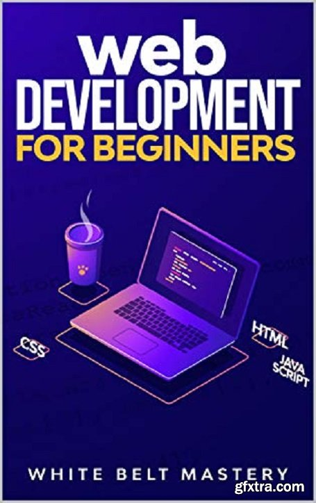 Web Development for beginners: Learn HTML/CSS/Javascript step by step with this Coding Guide